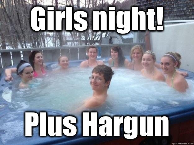 Girls night! Plus Hargun