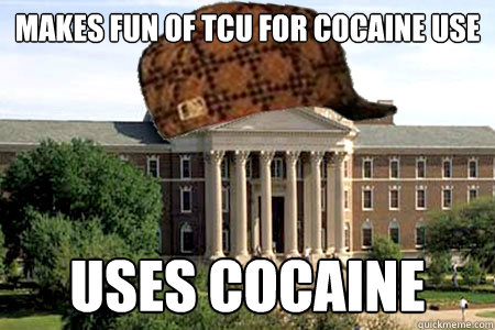 makes fun of tcu for cocaine use uses cocaine - makes fun of tcu for cocaine use uses cocaine  Scumbag SMU