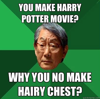 you make harry potter movie? why you no make hairy chest? - you make harry potter movie? why you no make hairy chest?  High Expectations Asian Father