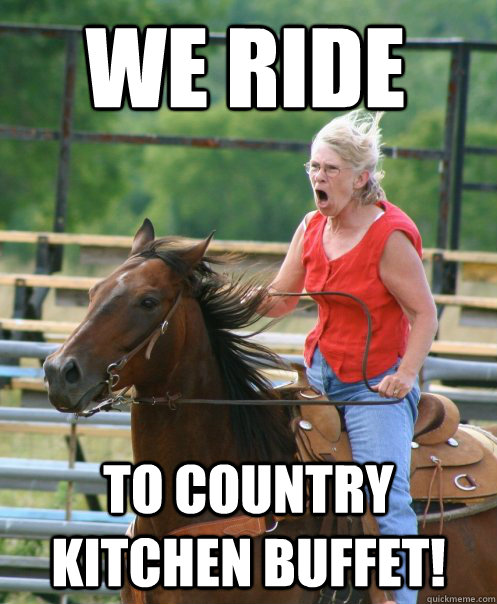 We Ride To Country Kitchen buffet! - We Ride To Country Kitchen buffet!  Grandma on horse