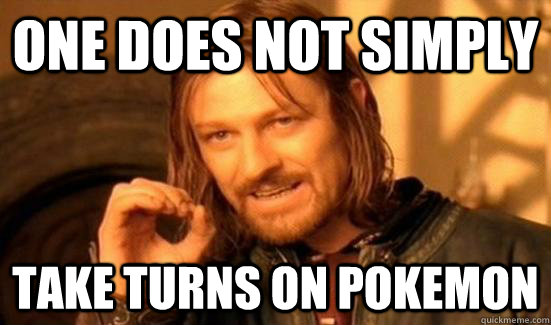 One does not simply take turns on pokemon - One does not simply take turns on pokemon  90s Boromir