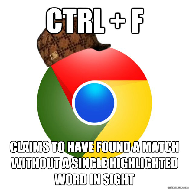 CTRL + F claims to have found a match without a single highlighted word in sight  Scumbag Google Chrome