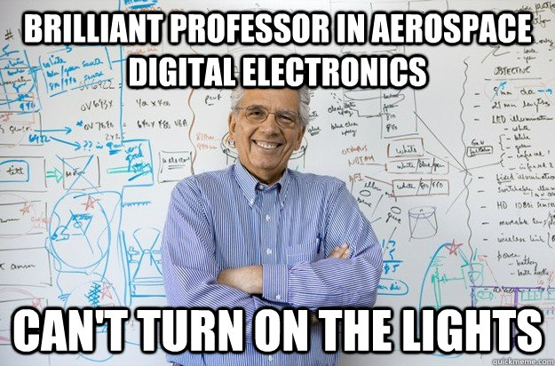 Brilliant professor in aerospace digital electronics Can't turn on the lights  Engineering Professor