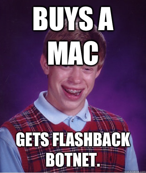 Buys a Mac Gets Flashback botnet. - Buys a Mac Gets Flashback botnet.  Bad Luck Brian