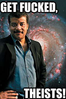 Get Fucked, THEISTS! - Get Fucked, THEISTS!  Neil deGrasse Tyson
