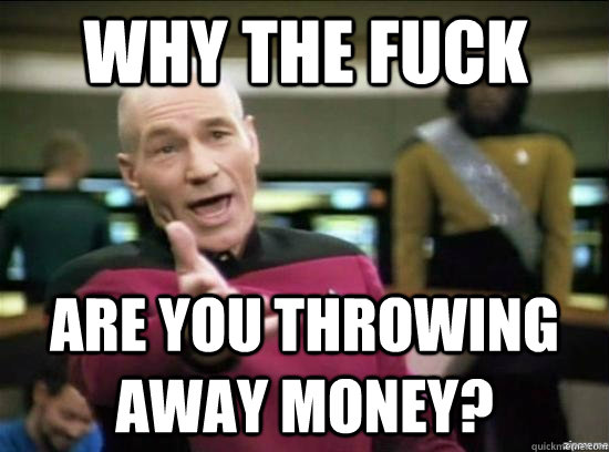 Why the fuck Are you throwing away Money? - Why the fuck Are you throwing away Money?  Annoyed Picard HD