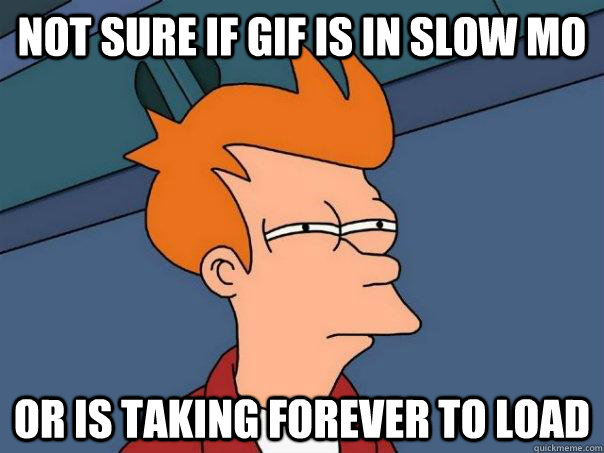 not sure if gif is in slow mo or is taking forever to load - not sure if gif is in slow mo or is taking forever to load  Futurama Fry