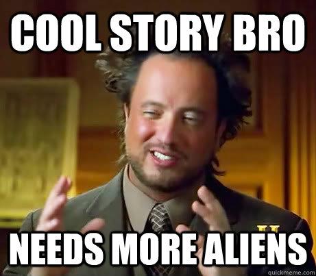 b94f8aeeb2e6 Cool story bro needs more aliens - Ancient Aliens Earthquake - quickmeme
