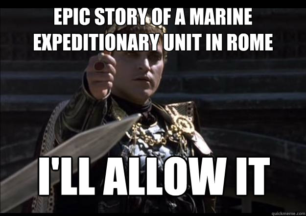 Epic story of a Marine Expeditionary Unit in Rome  I'll allow it
