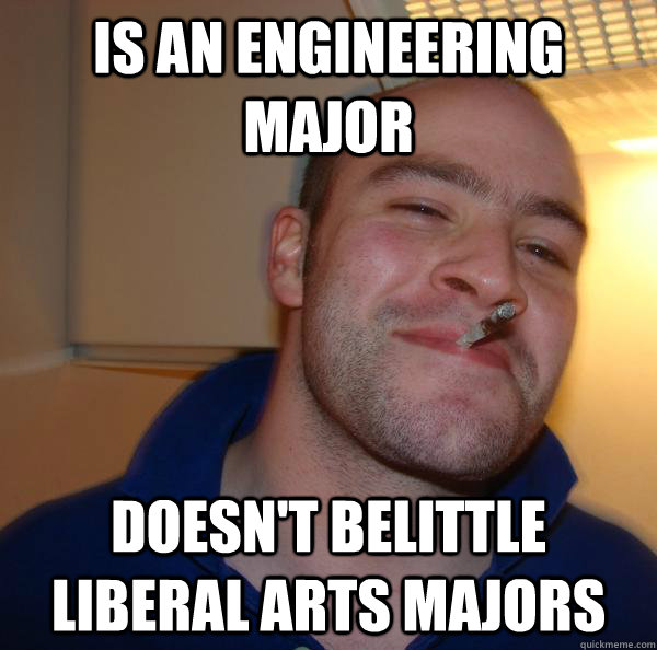 Is an engineering major doesn't belittle liberal arts majors - Is an engineering major doesn't belittle liberal arts majors  Misc