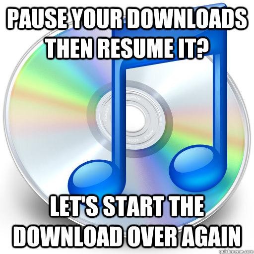 Pause your downloads then resume it? Let's start the download over again