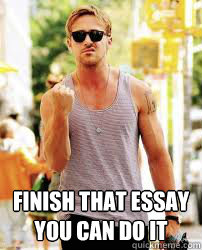 Finish That Essay You Can Do It  Ryan Gosling Motivation