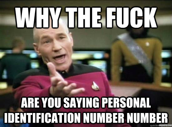 Why the fuck are you saying personal identification number number - Why the fuck are you saying personal identification number number  Annoyed Picard HD