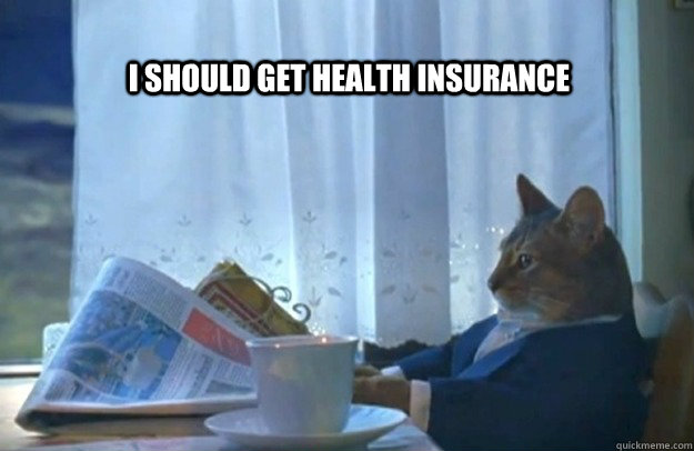 i should get health insurance  - i should get health insurance   Sophisticated Cat