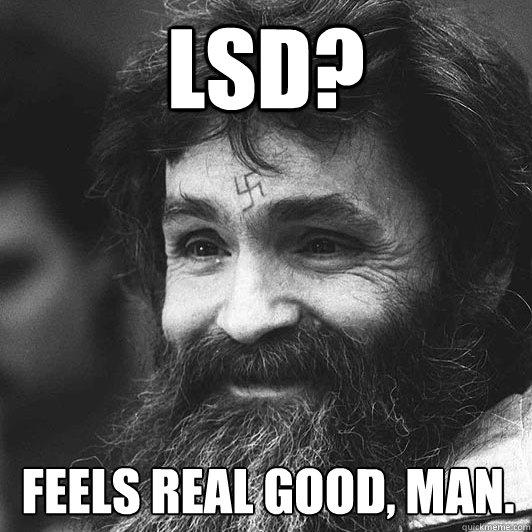 LSD? Feels real good, man.
