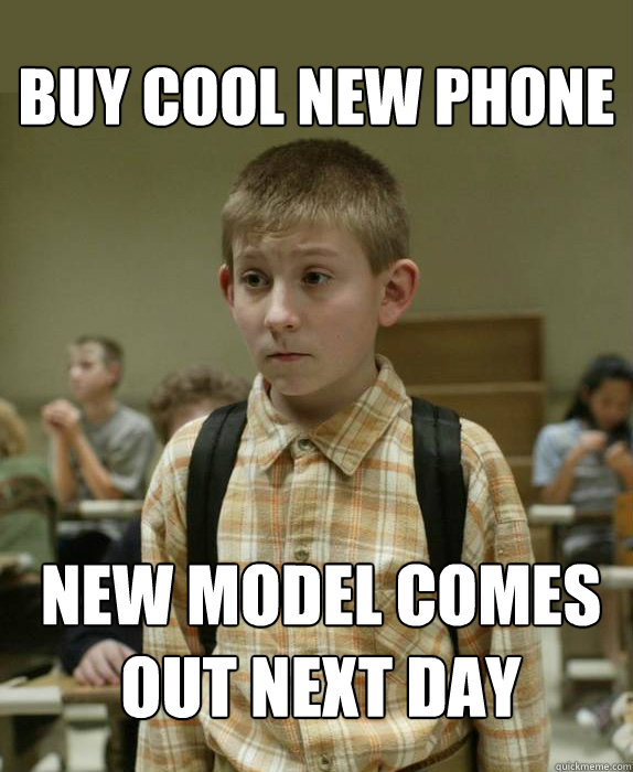 Buy Cool new phone new model comes out next day