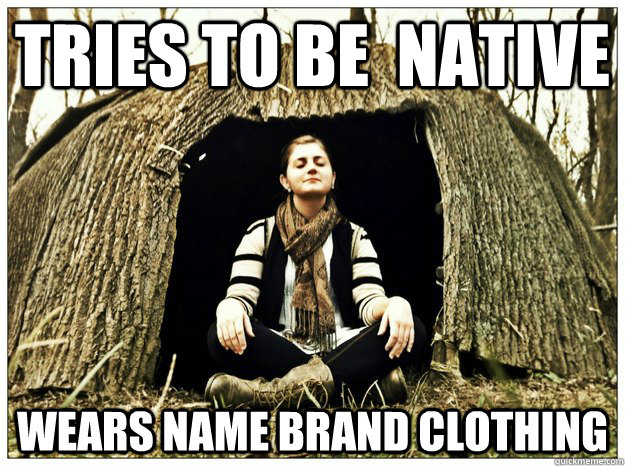 tries to be  native Wears name brand clothing - tries to be  native Wears name brand clothing  New age hipster