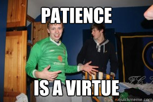 patience is a virtue - patience is a virtue  Misc