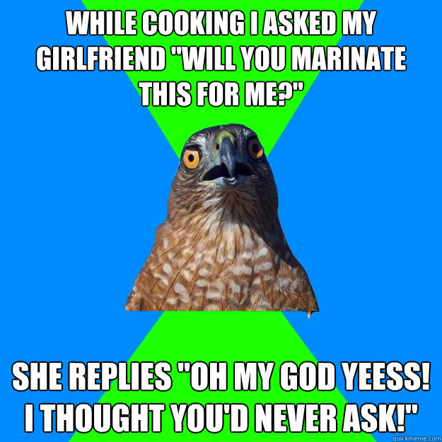 While cooking I asked my girlfriend