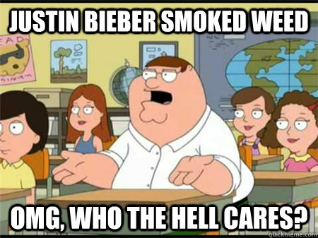Justin Bieber smoked weed OMG, Who the hell cares?