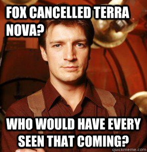 Fox cancelled Terra Nova? Who would have every seen that coming?