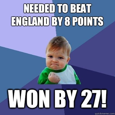 Needed to beat England by 8 points Won by 27! - Needed to beat England by 8 points Won by 27!  Success Kid