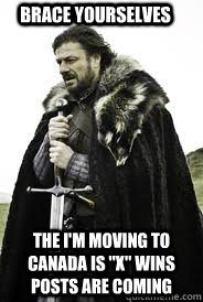 Brace Yourselves The I'm moving to Canada is