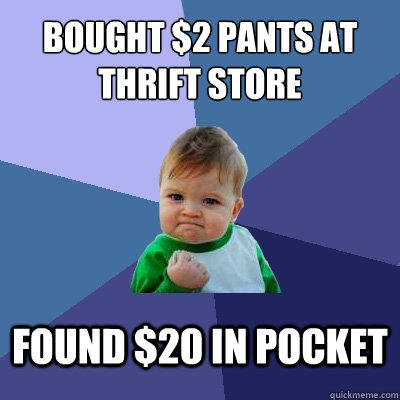 Bought $2 pants at thrift store found $20 in pocket - Bought $2 pants at thrift store found $20 in pocket  Success Kid