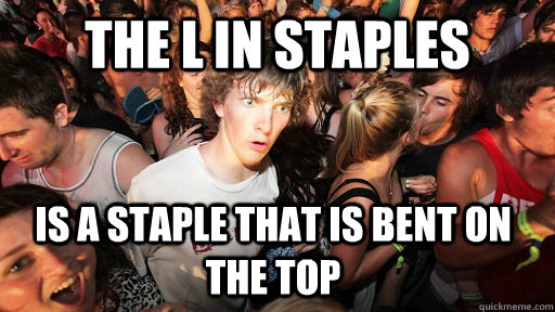 The l in staples is a staple that is bent on the top - The l in staples is a staple that is bent on the top  Sudden Clarity Clarence