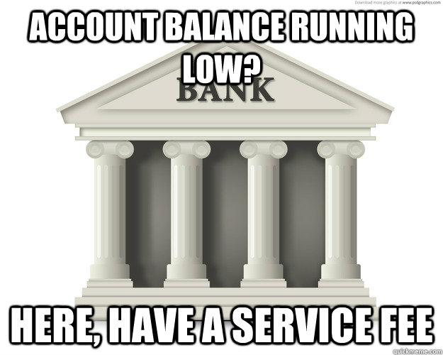 Account balance running low? here, have a service fee