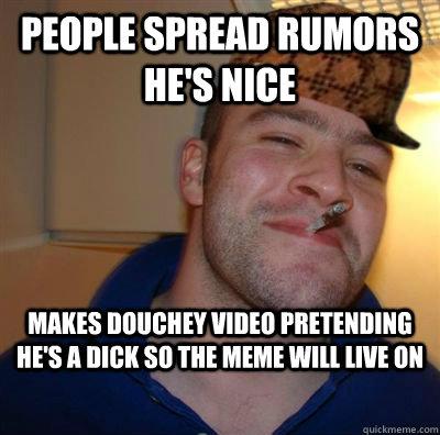 0b8ec0515fb0f231b9b9bb5891af606468290b8a8c248b844f2eed308b4ae6f0 people spread rumors he's nice makes douchey video pretending he's