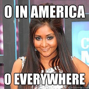 0 in america 0 everywhere  fat snooki