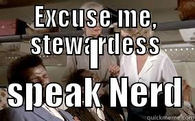 EXCUSE ME, STEWARDESS I SPEAK NERD Misc