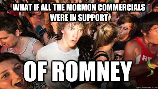 what if all the Mormon commercials were in support of romney - what if all the Mormon commercials were in support of romney  Sudden Clarity Clarence