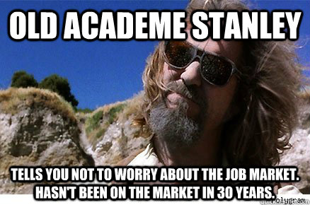 Old Academe Stanley tells you not to worry about the job market.  Hasn't been on the market in 3o years.  Old Academe Stanley