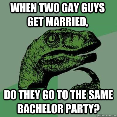 When two gay guys get married, do they go to the same bachelor party? - When two gay guys get married, do they go to the same bachelor party?  Misc