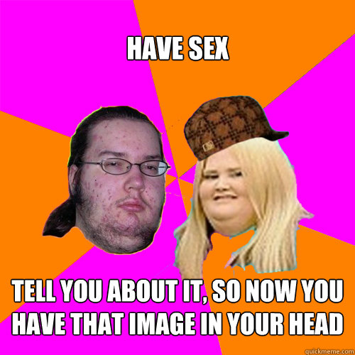 Have sex Tell you about it, so now you have that image in your head - Have sex Tell you about it, so now you have that image in your head  Big Love