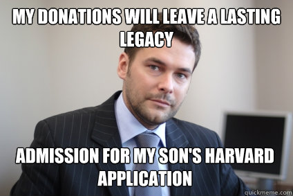 My donations will leave a lasting legacy admission for my son's Harvard application - My donations will leave a lasting legacy admission for my son's Harvard application  Misc