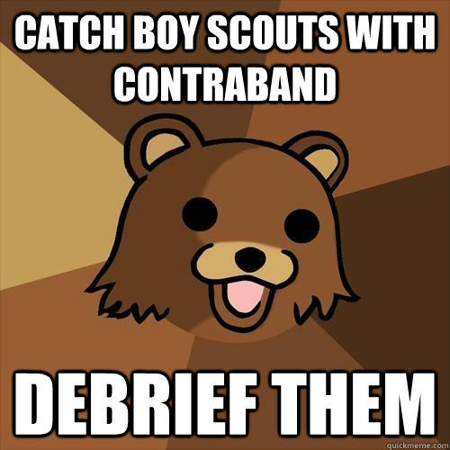 Catch boy scouts with contraband debrief them  Pedobear
