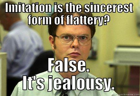 Imitation is the most sincere form of jealousy - quickmeme