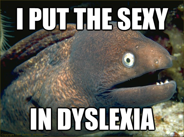 I put the sexy in dyslexia - I put the sexy in dyslexia  Bad Joke Eel