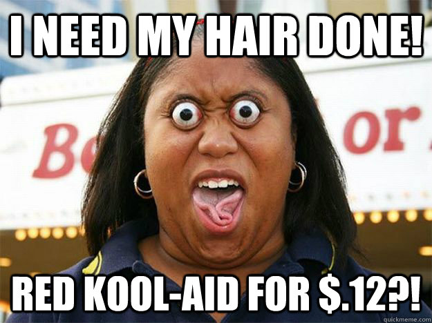 I Need My Hair Done Red Kool Aid For 12 Deal Spotting Black