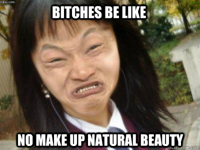 Bitches be Like No make up Natural Beauty