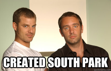 Created South Park -  Created South Park  Good Guys Matt and Trey