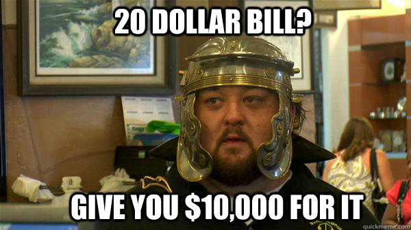 20 dollar bill? give you $10,000 for it  Pawn Stars tired of chumlee