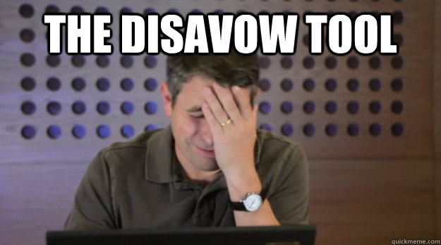 The Disavow Tool  - The Disavow Tool   Facepalm Matt Cutts