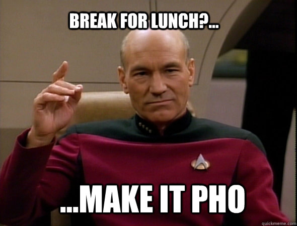 break for lunch?... ...make it pho