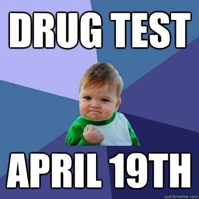 drug test april 19th - drug test april 19th  Success Kid