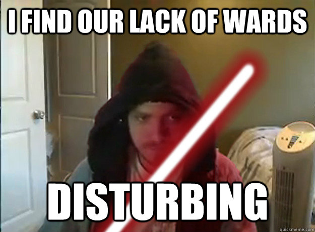 I find our lack of wards Disturbing