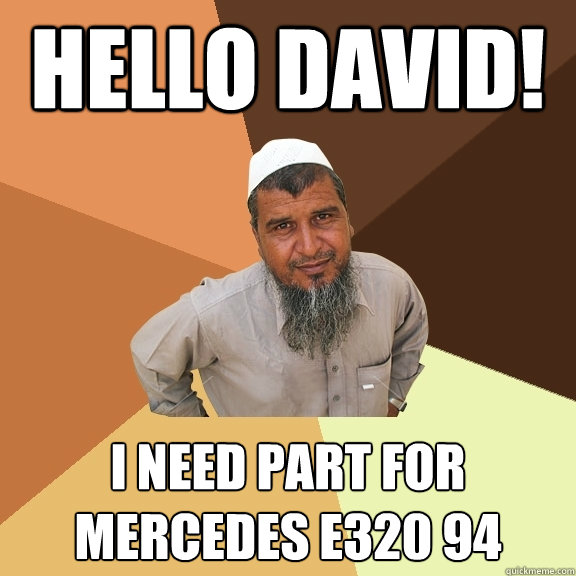 Hello david! I need part for mercedes E320 94  Ordinary Muslim Man